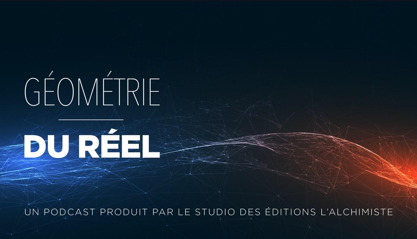 Géométrie du réel - Podcast des éditions L'Alchimiste